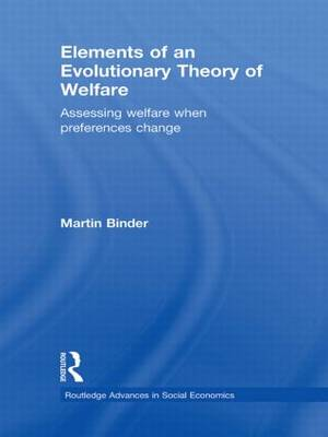 Elements of an Evolutionary Theory of Welfare: Assessing Welfare When Preferences Change - Routledge Advances in Social Economics (Hardback)