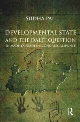 Developmental State and the Dalit Question in Madhya Pradesh: Congress Response (Hardback)