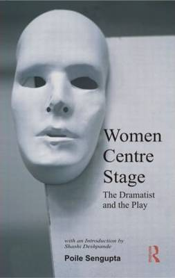 Women Centre Stage: The Dramatist and the Play (Paperback)