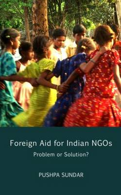 Foreign Aid for Indian NGOs: Problem or Solution? (Hardback)