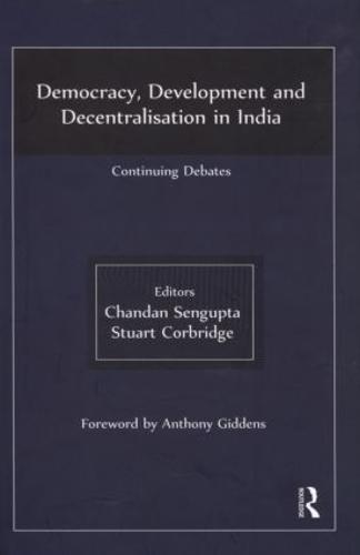 Democracy, Development and Decentralisation in India: Continuing Debates (Hardback)