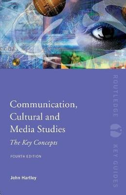 Communication, Cultural and Media Studies: The Key Concepts - Routledge Key Guides (Paperback)