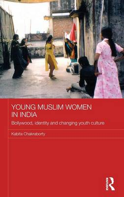 Young Muslim Women in India: Bollywood, Identity and Changing Youth Culture - ASAA Women in Asia Series (Hardback)