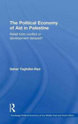 The Political Economy of Aid in Palestine: Relief from Conflict or Development Delayed? - Routledge Political Economy of the Middle East and North Africa (Hardback)