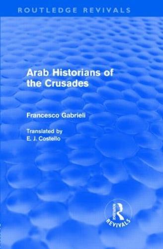 Arab Historians of the Crusades - Routledge Revivals (Hardback)