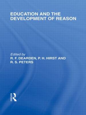 Education and the Development of Reason (International Library of the Philosophy of Education Volume 8) (Hardback)