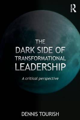 The Dark Side of Transformational Leadership: A Critical Perspective (Paperback)