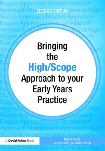 Bringing the High Scope Approach to your Early Years Practice - Bringing ... to your Early Years Practice (Paperback)