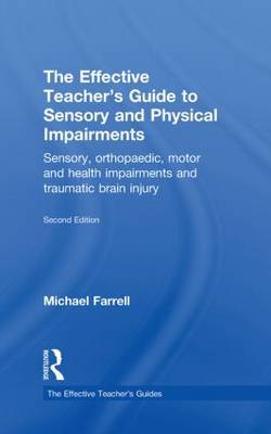 The Effective Teacher's Guide to Sensory and Physical Impairments: Sensory, Orthopaedic, Motor and Health Impairments, and Traumatic Brain Injury - The Effective Teacher's Guides (Hardback)