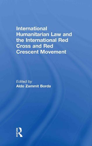 International Humanitarian Law and the International Red Cross and Red Crescent Movement (Hardback)
