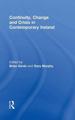 Continuity, Change and Crisis in Contemporary Ireland (Hardback)