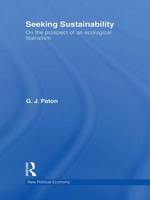 Seeking Sustainability: On the prospect of an ecological liberalism (Hardback)