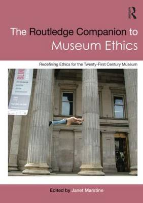 The Routledge Companion to Museum Ethics: Redefining Ethics for the Twenty-First Century Museum (Paperback)