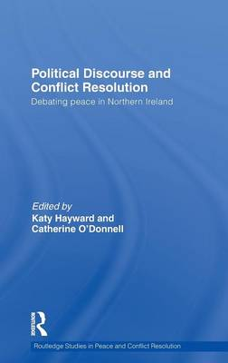 Political Discourse and Conflict Resolution: Debating Peace in Northern Ireland (Hardback)