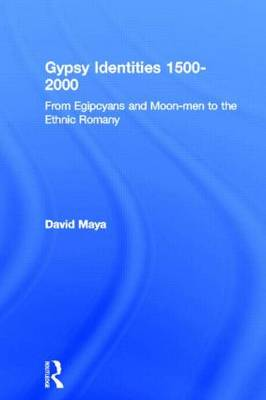Gypsy Identities 1500-2000: From Egipcyans and Moon-men to the Ethnic Romany (Paperback)