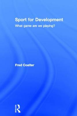 Sport for Development: What game are we playing? (Hardback)