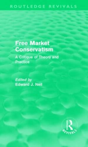 Free Market Conservatism: A Critique of Theory & Practice (Hardback)