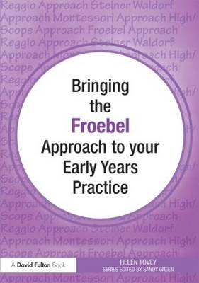Bringing the Froebel Approach to your Early Years Practice - Bringing ... to your Early Years Practice (Paperback)