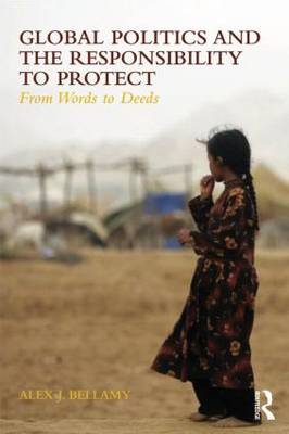 Global Politics and the Responsibility to Protect: From Words to Deeds - Global Politics and the Responsibility to Protect (Paperback)