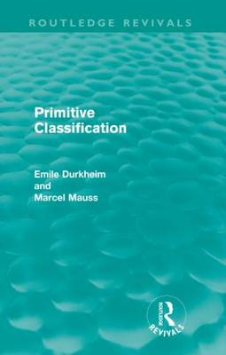 Primitive Classification - Routledge Revivals: Emile Durkheim: Selected Writings in Social Theory (Paperback)