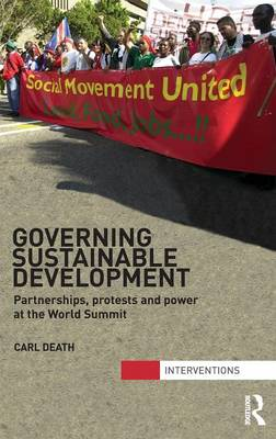 Governing Sustainable Development: Partnerships, Protests and Power at the World Summit - Interventions (Hardback)