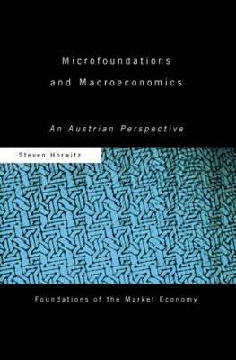 Microfoundations and Macroeconomics: An Austrian Perspective - Routledge Foundations of the Market Economy (Paperback)