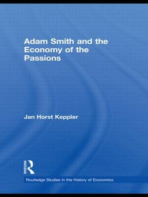Adam Smith and the Economy of the Passions - Routledge Studies in the History of Economics 116 (Hardback)