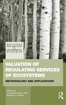 Valuation of Regulating Services of Ecosystems: Methodology and Applications - Routledge Explorations in Environmental Economics v. 27 (Hardback)