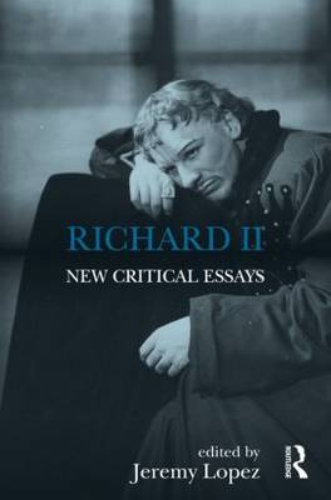 Richard II: New Critical Essays - Shakespeare Criticism (Hardback)