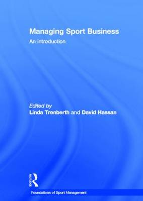 Managing Sport Business: An Introduction - Foundations of Sport Management (Hardback)