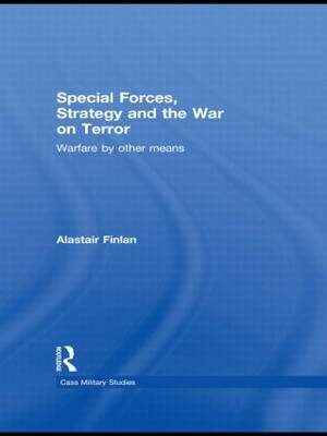 Special Forces, Strategy and the War on Terror: Warfare By Other Means - Cass Military Studies (Paperback)