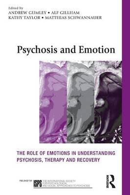 Psychosis and Emotion: The role of emotions in understanding psychosis, therapy and recovery - The International Society for Psychological and Social Approaches  to Psychosis Book Series (Paperback)