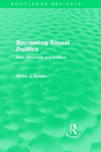 Recreating Sexual Politics: Men, Feminism and Politics - Routledge Revivals (Hardback)