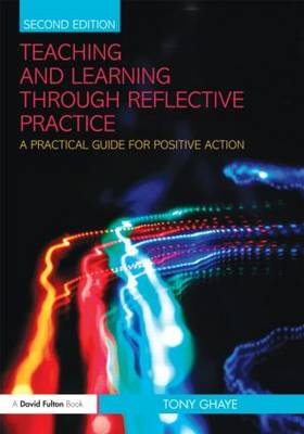 Teaching and Learning through Reflective Practice: A Practical Guide for Positive Action (Paperback)