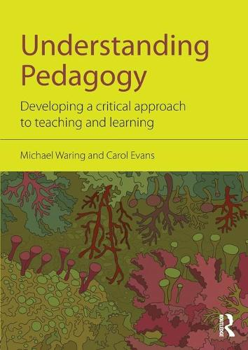 Understanding Pedagogy: Developing a critical approach to teaching and learning (Paperback)