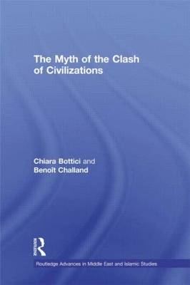 The Myth of the Clash of Civilizations - Routledge Advances in Middle East and Islamic Studies (Hardback)