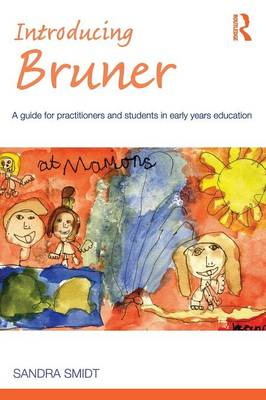 Introducing Bruner: A Guide for Practitioners and Students in Early Years Education - Introducing Early Years Thinkers (Paperback)