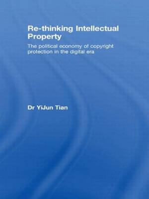 Re-thinking Intellectual Property: The Political Economy of Copyright Protection in the Digital Era - Routledge Research in Intellectual Property (Paperback)