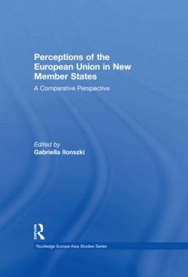 Perceptions of the European Union in New Member States: A Comparative Perspective - Routledge Europe-Asia Studies (Hardback)