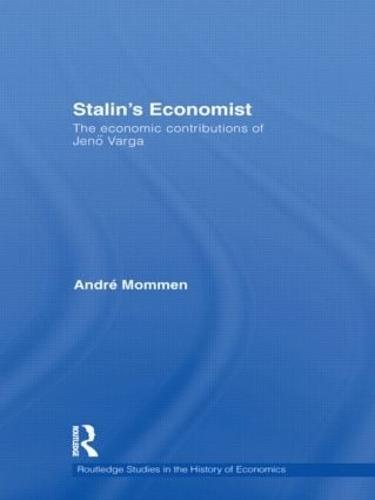 Stalin's Economist: The Economic Contributions of Jenoe Varga - Routledge Studies in the History of Economics 127 (Hardback)