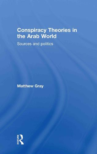 Conspiracy Theories in the Arab World: Sources and Politics (Hardback)