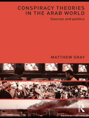 Conspiracy Theories in the Arab World: Sources and Politics (Paperback)