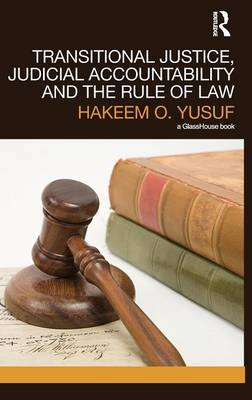 Transitional Justice, Judicial Accountability and the Rule of Law (Hardback)
