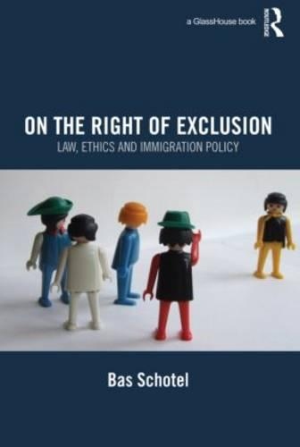 On the Right of Exclusion: Law, Ethics and Immigration Policy (Hardback)