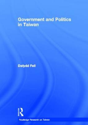 Government and Politics in Taiwan - Routledge Research on Taiwan Series (Hardback)