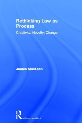 Rethinking Law as Process: Creativity, Novelty, Change (Hardback)