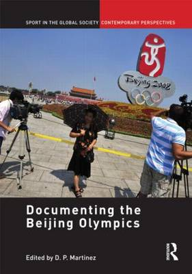 Documenting the Beijing Olympics - Sport in the Global Society - Contemporary Perspectives (Hardback)