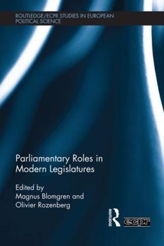 Parliamentary Roles in Modern Legislatures - Routledge/ECPR Studies in European Political Science (Hardback)