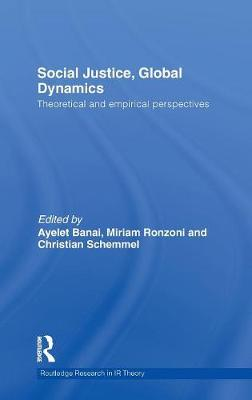 Social Justice, Global Dynamics: Theoretical and Empirical Perspectives - Routledge Research in International Relations Theory (Hardback)