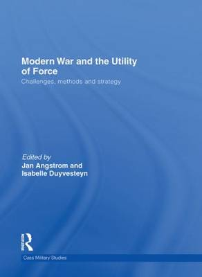 Modern War and the Utility of Force - Cass Military Studies (Hardback)